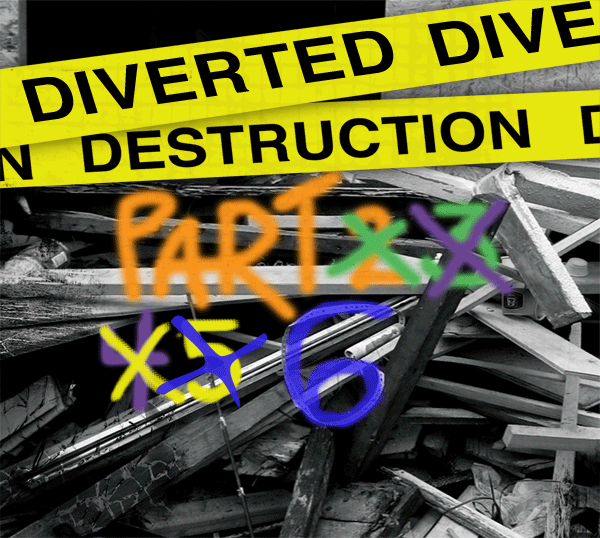 Diverted Destruction 6