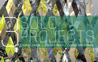 3 Solo Projects, Lynn Aldrich, Carrie Ungerman, Jessica Rath