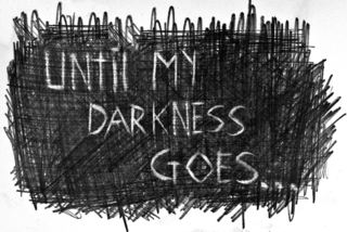 ,Until My Darkness Goes...