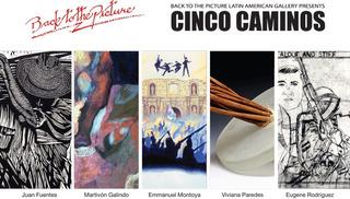 Cinco Caminos, curated by Servio Gómez & Randy Figures, Eugene Rodriguez, Martivón Galindo, Emmanuel Montoya, Viviana Paredes, Juan R. Fuentes