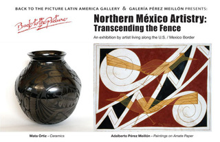 Northern México Artistry:  Transcending the Fence, curated by Maria V. Pinedo of Galería Agave Rojo in cooperation with Galería Pérez-Meillón of Ensenada, Baja California, México, wines provided by the Hunong Winery,