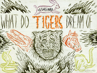 What Do Tigers Dream Of, JJ Villard
