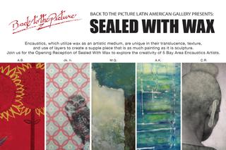 Sealed With Wax:  5 Bay Area Encaustics Artists, dk haas, Mauricia Gandara, Cherie Raciti, Ali Blum, Alice Kelmon