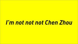 I\'m not not not Chen Zhou, Chen Zhou