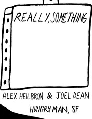 Really, Something with Joel Dean, Alex Heilbron,