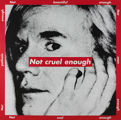 Untitled (Not cruel enough)  ,Barbara Kruger