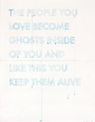 The People You Love Become Ghosts Inside Of You And Like This You Keep Them Alive, Robert Montgomery