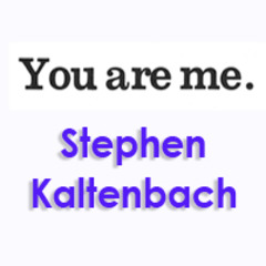 YOU ARE ME., Stephen Kaltenbach