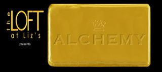 "The Loft at Liz\'s presents ""ALCHEMY"","