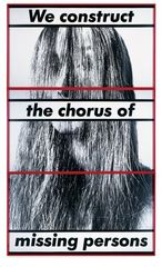 Untitled (We construct the chorus of missing persons),Barbara Kruger