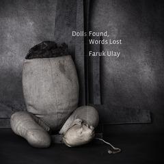 Dolls Found, Words Lost, Faruk Ulay