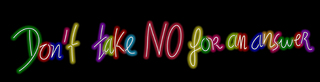Don't take NO for an answer -  neon , Delphine Boël